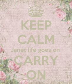 Poster: KEEP CALM Janet life goes on  CARRY ON