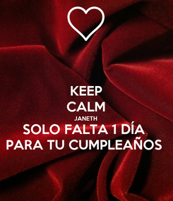 Poster: KEEP CALM JANETH SOLO FALTA 1 DÍA  PARA TU CUMPLEAÑOS