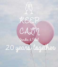 Poster: KEEP CALM Janika & Paul 20 years together