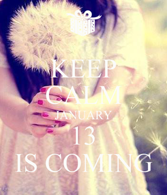 Poster: KEEP CALM JANUARY 13 IS COMING