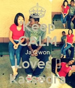 Poster: 'Keep CALM Ja'Qwon Loves ♡ Kassedra