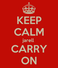 Poster: KEEP CALM jarell  CARRY ON