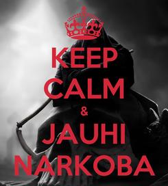Poster: KEEP CALM & JAUHI NARKOBA