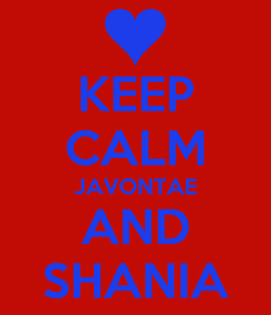 Poster: KEEP CALM JAVONTAE AND SHANIA