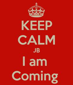 Poster: KEEP CALM JB I am  Coming