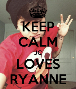 Poster: KEEP CALM JC LOVES RYANNE