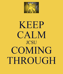 Poster: KEEP CALM JCSU COMING THROUGH
