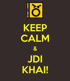 Poster: KEEP CALM & JDI KHAI!