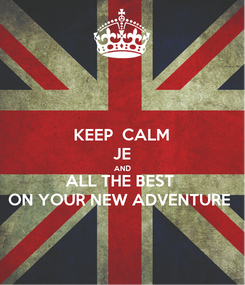 Poster: KEEP  CALM JE AND ALL THE BEST  ON YOUR NEW ADVENTURE