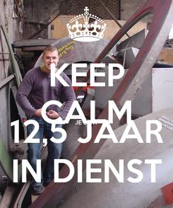 Poster: KEEP CALM JE BENT 12,5 JAAR IN DIENST