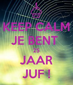 Poster: KEEP CALM JE BENT  25 JAAR JUF !