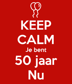 Poster: KEEP CALM Je bent 50 jaar Nu