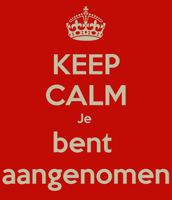 Poster: KEEP CALM Je  bent  aangenomen