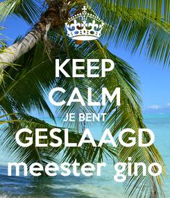 Poster: KEEP CALM JE BENT GESLAAGD meester gino