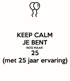 Poster: KEEP CALM JE BENT NOG MAAR  25 (met 25 jaar ervaring)