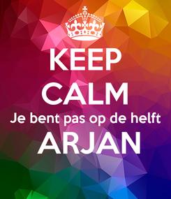 Poster: KEEP CALM Je bent pas op de helft  ARJAN