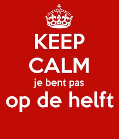 Poster: KEEP CALM je bent pas op de helft