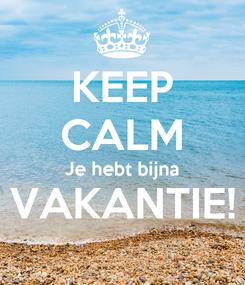 Poster: KEEP CALM Je hebt bijna VAKANTIE!
