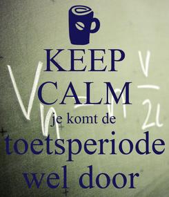 Poster: KEEP CALM je komt de toetsperiode wel door