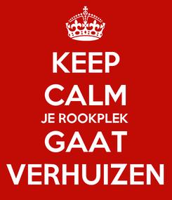 Poster: KEEP CALM JE ROOKPLEK GAAT VERHUIZEN