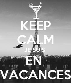 Poster: KEEP CALM JE SUIS  EN  VACANCES