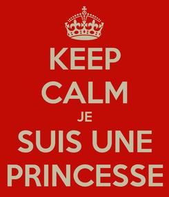 Poster: KEEP CALM JE SUIS UNE PRINCESSE