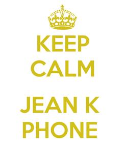 Poster: KEEP CALM  JEAN K  PHONE