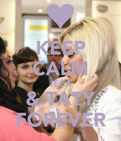 Poster: KEEP CALM JECA & TATY FOREVER