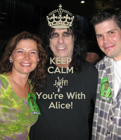 Poster: KEEP CALM Jeff! You're With Alice!