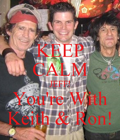 Poster: KEEP CALM JEFF! You're With Keith & Ron!