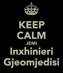 Poster: KEEP CALM JEMI Inxhinieri Gjeomjedisi