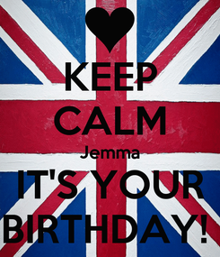 Poster: KEEP CALM Jemma IT'S YOUR BIRTHDAY!