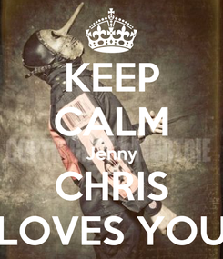 Poster: KEEP CALM Jenny CHRIS LOVES YOU