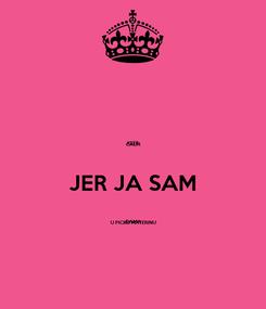 Poster: KEEP CALM JER JA SAM DAMA U PICKU MATERINU