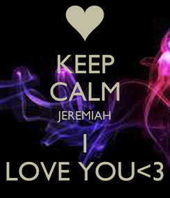Poster: KEEP CALM JEREMIAH I LOVE YOU<3
