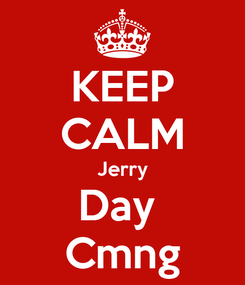 Poster: KEEP CALM Jerry Day  Cmng