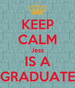 Poster: KEEP CALM Jess IS A GRADUATE