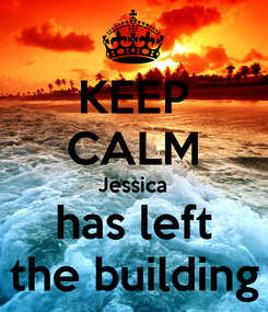 Poster: KEEP CALM Jessica has left the building
