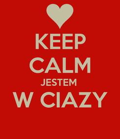 Poster: KEEP CALM JESTEM  W CIAZY