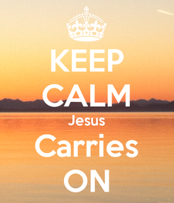 Poster: KEEP CALM Jesus Carries ON