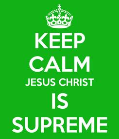 Poster: KEEP CALM JESUS CHRIST IS SUPREME