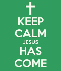 Poster: KEEP CALM JESUS HAS COME