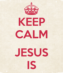 Poster: KEEP CALM  JESUS IS