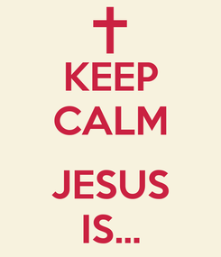 Poster: KEEP CALM  JESUS IS...