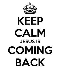 Poster: KEEP CALM JESUS IS COMING BACK