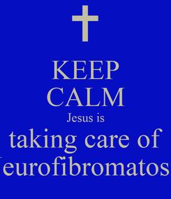Poster: KEEP CALM Jesus is taking care of Neurofibromatosis
