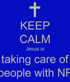 Poster: KEEP CALM Jesus is taking care of people with NF