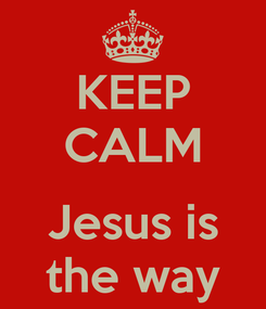 Poster: KEEP CALM  Jesus is the way