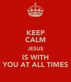 Poster: KEEP CALM JESUS IS WITH YOU AT ALL TIMES