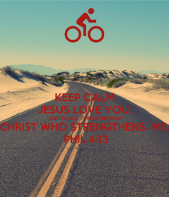 Poster: KEEP CALM JESUS LOVE YOU. I CAN DO ALL THINGS THROUGH CHRIST WHO STRENGTHENS  ME.  PHIL.4:13